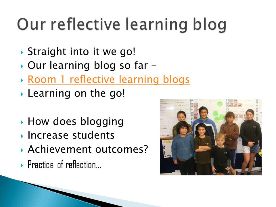  Straight into it we go!  Our learning blog so far –  Room 1 reflective learning blogs Room 1 reflective learning blogs  Learning on the go!  How
