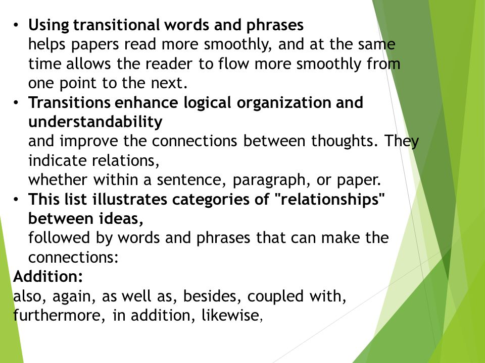 Using transitional words and phrases helps papers read more smoothly, and at the same time allows the reader to flow more smoothly from one point to t