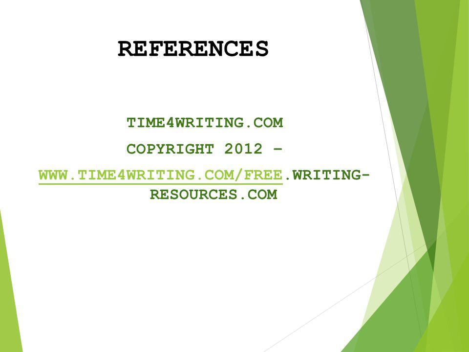 REFERENCES TIME4WRITING.COM COPYRIGHT 2012 – WWW.TIME4WRITING.COM/FREEWWW.TIME4WRITING.COM/FREE.WRITING- RESOURCES.COM Copyright 2012