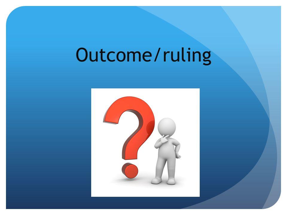 Outcome/ruling