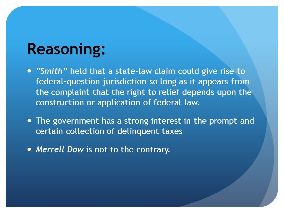 "Reasoning: ""Smith"" held that a state-law claim could give rise to federal-question jurisdiction so long as it appears from the complaint that the righ"