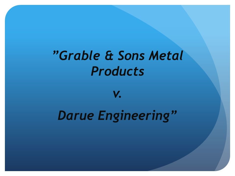 """Grable & Sons Metal Products v. Darue Engineering"""