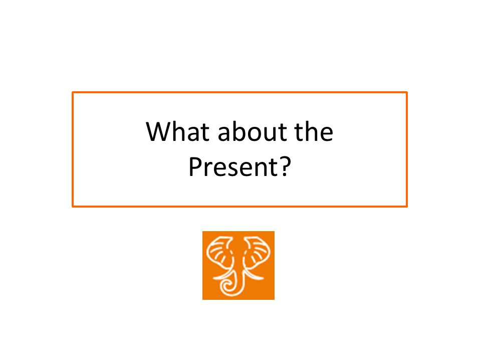 What about the Present?