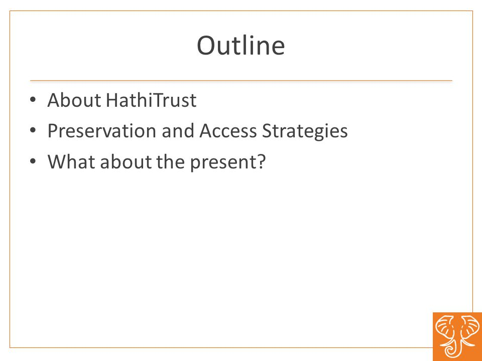 Outline About HathiTrust Preservation and Access Strategies What about the present