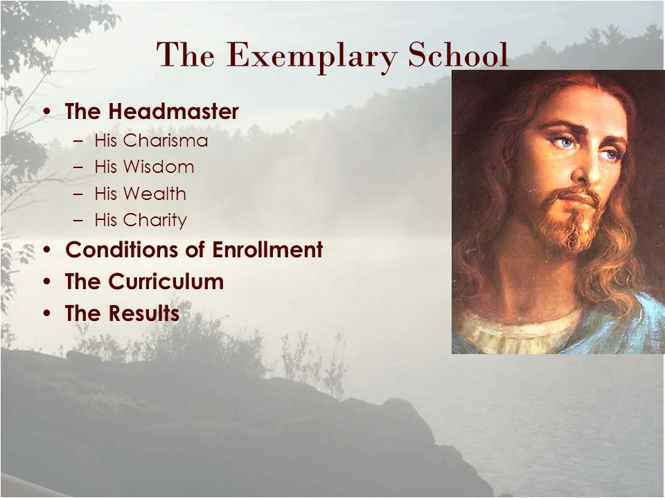 The Exemplary School The Headmaster –His Charisma –His Wisdom –His Wealth –His Charity Conditions of Enrollment The Curriculum The Results
