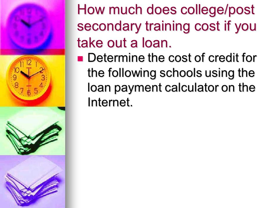 How much does college/post secondary training cost if you take out a loan.