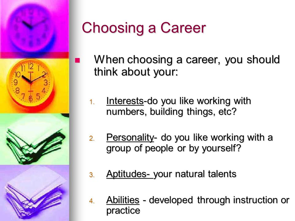 Choosing a Career High school is a great time to begin planning your career.