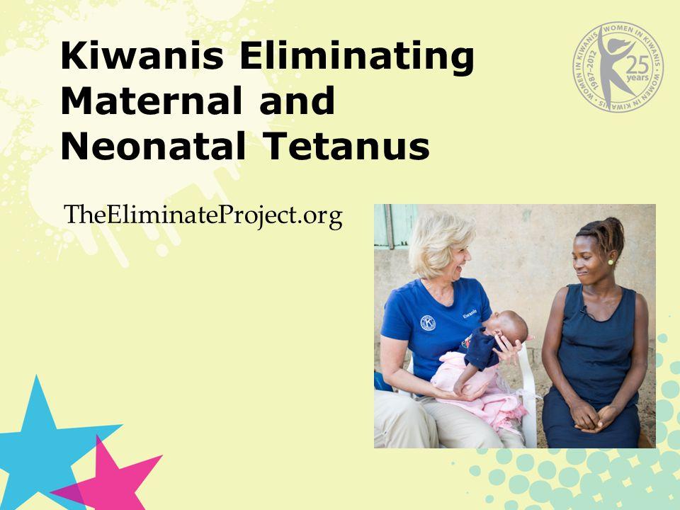 Kiwanis Eliminating Maternal and Neonatal Tetanus TheEliminateProject.org
