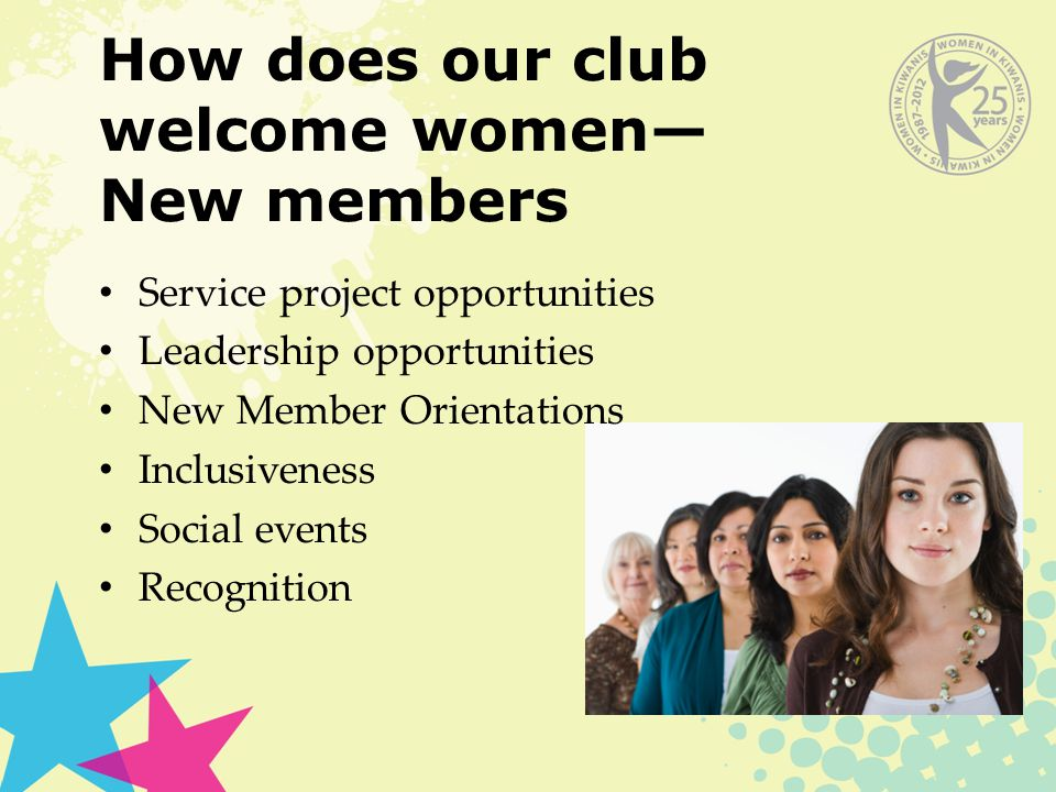 Service project opportunities Leadership opportunities New Member Orientations Inclusiveness Social events Recognition How does our club welcome women— New members