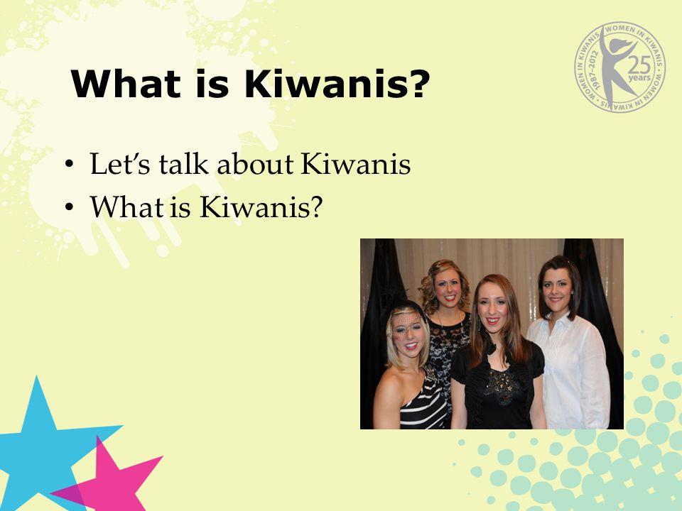 What is Kiwanis Let's talk about Kiwanis What is Kiwanis