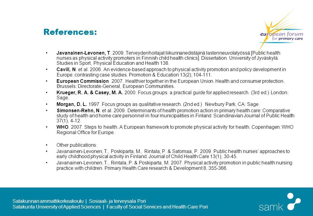 Satakunnan ammattikorkeakoulu | Sosiaali- ja terveysala Pori Satakunta University of Applied Sciences | Faculty of Social Services and Health Care Pori References: Javanainen-Levonen, T.