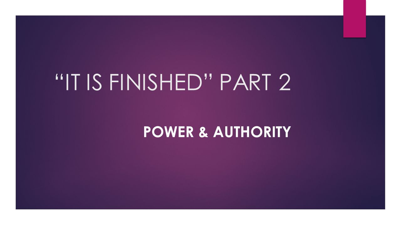 """IT IS FINISHED""PART 2 POWER & AUTHORITY"
