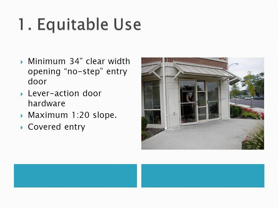  Minimum 34 clear width opening no-step entry door  Lever-action door hardware  Maximum 1:20 slope.