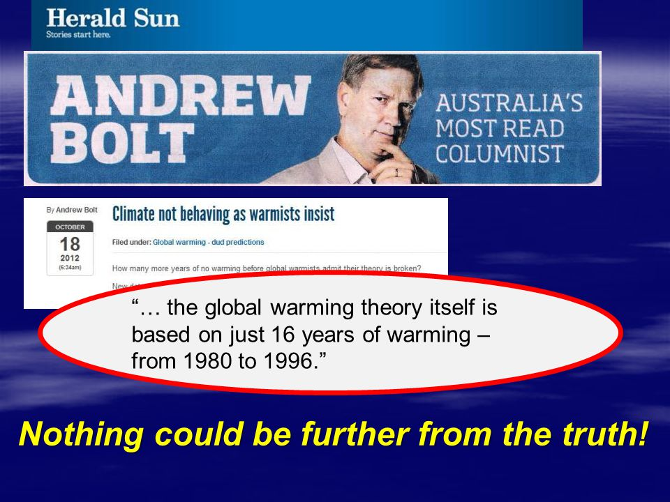 """… the global warming theory itself is based on just 16 years of warming – from 1980 to 1996."" Nothing could be further from the truth!"