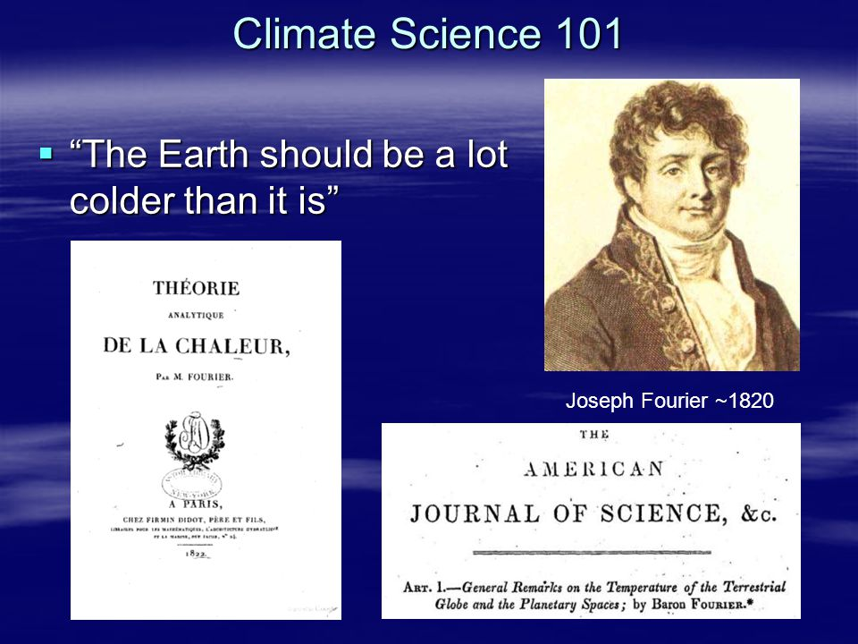 "Climate Science 101  ""The Earth should be a lot colder than it is"" Joseph Fourier ~1820"