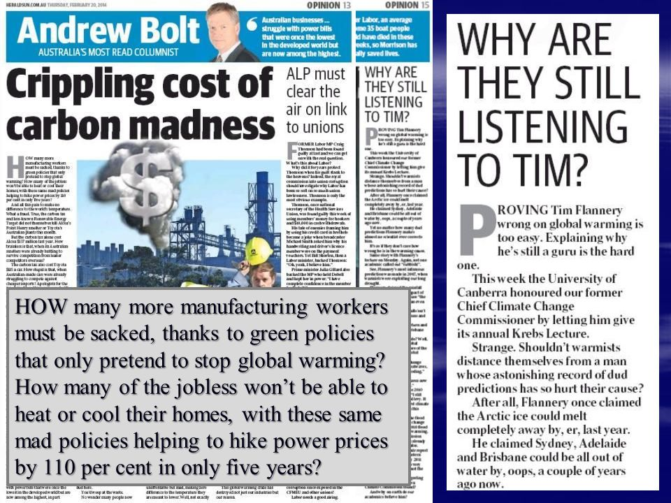 HOW many more manufacturing workers must be sacked, thanks to green policies that only pretend to stop global warming? How many of the jobless won't b