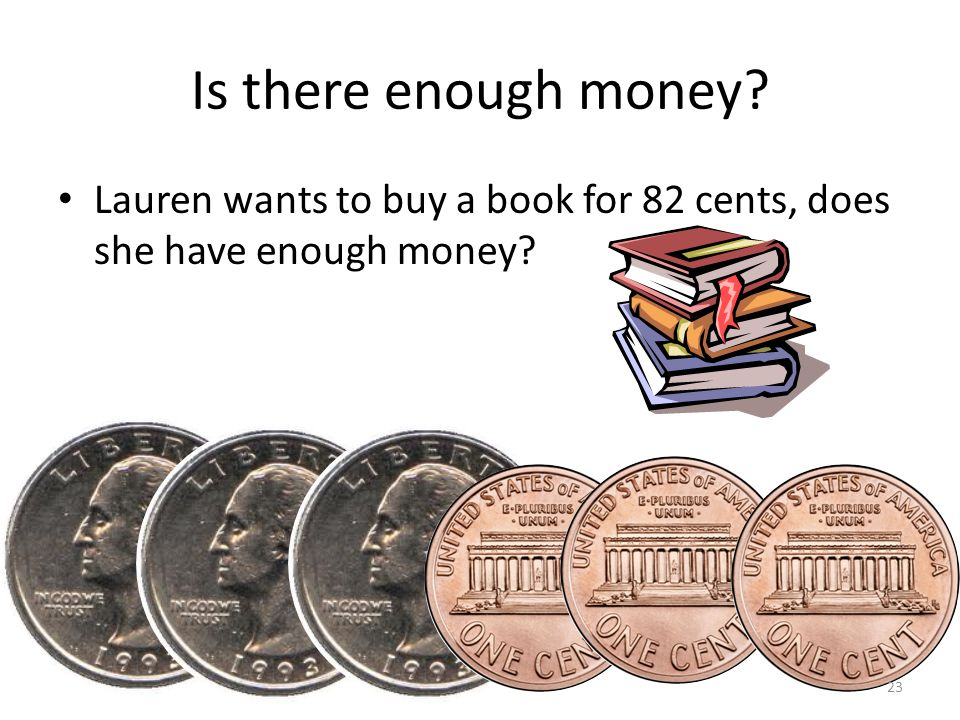 Is there enough money Lauren wants to buy a book for 82 cents, does she have enough money 23
