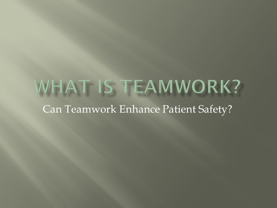 Can Teamwork Enhance Patient Safety