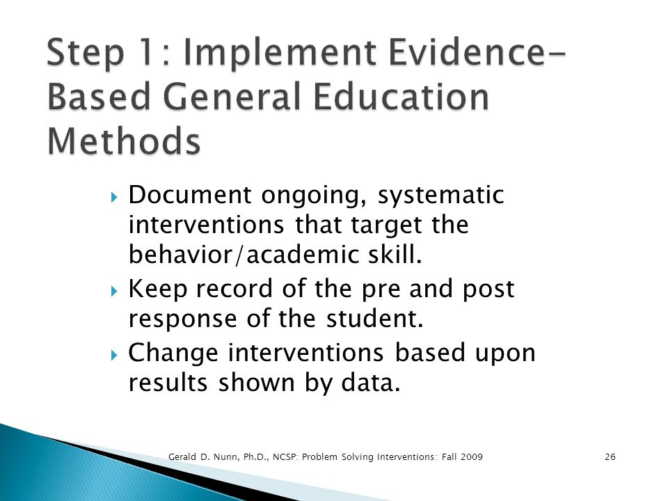  Document ongoing, systematic interventions that target the behavior/academic skill.  Keep record of the pre and post response of the student.  Cha