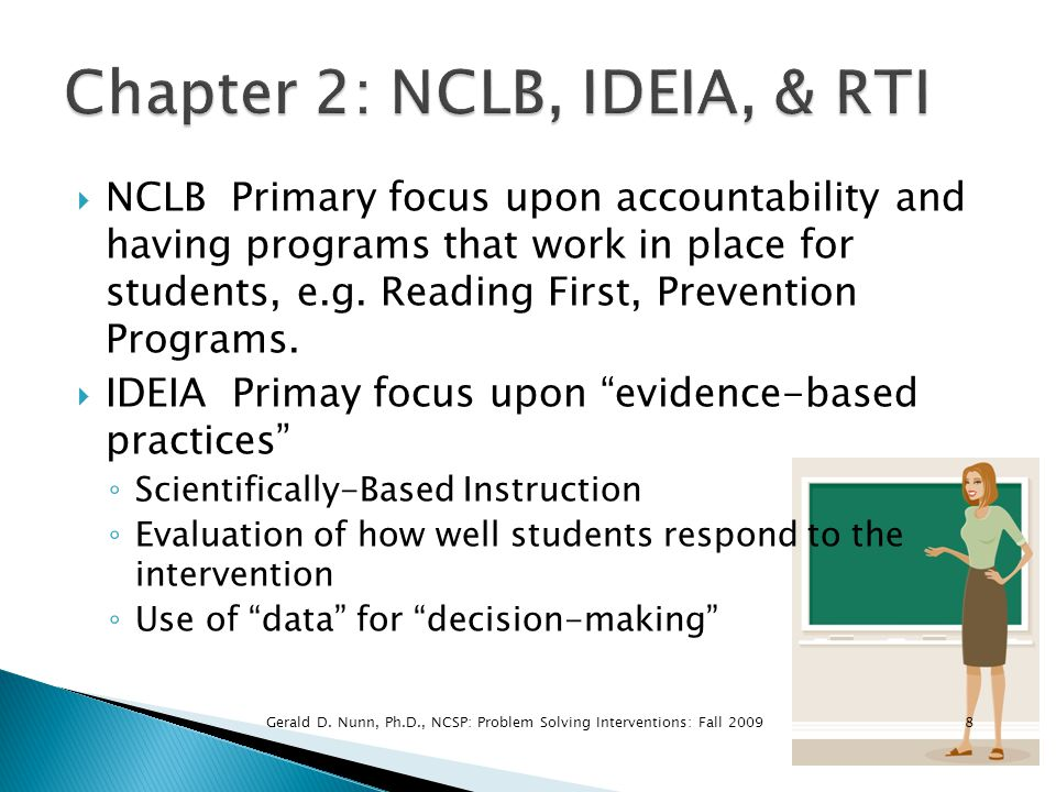  NCLB Primary focus upon accountability and having programs that work in place for students, e.g. Reading First, Prevention Programs.  IDEIA Primay