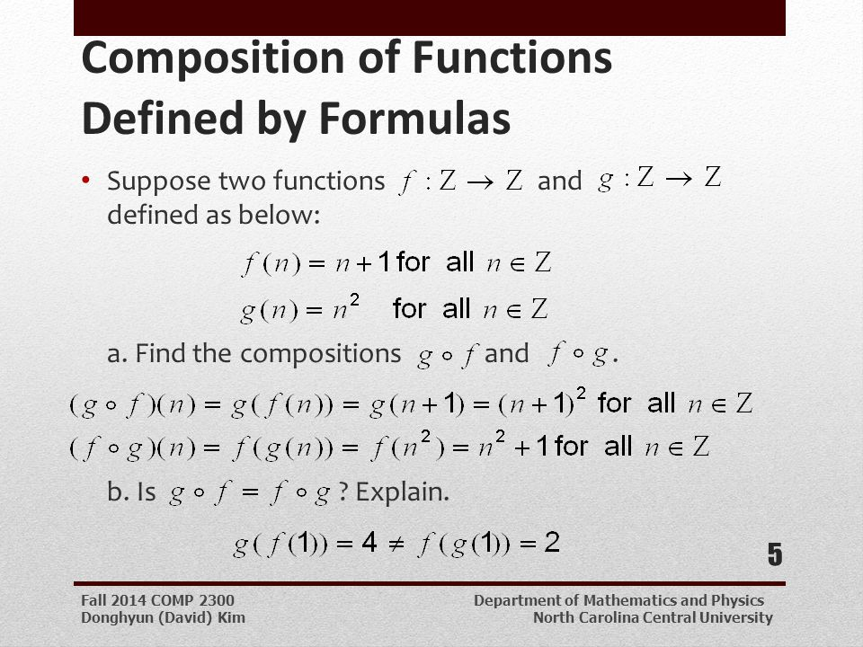 Fall 2014 COMP 2300 Department of Mathematics and Physics Donghyun (David) Kim North Carolina Central University Composition of Functions Defined by Formulas Suppose two functions and defined as below: a.