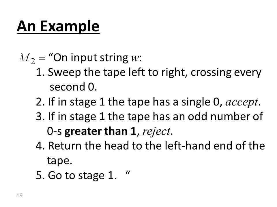 """""""On input string w : 1. Sweep the tape left to right, crossing every second 0. 2. If in stage 1 the tape has a single 0, accept. 3. If in stage 1 the"""