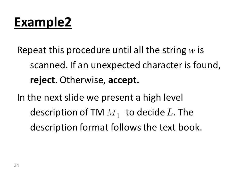 Repeat this procedure until all the string w is scanned. If an unexpected character is found, reject. Otherwise, accept. In the next slide we present