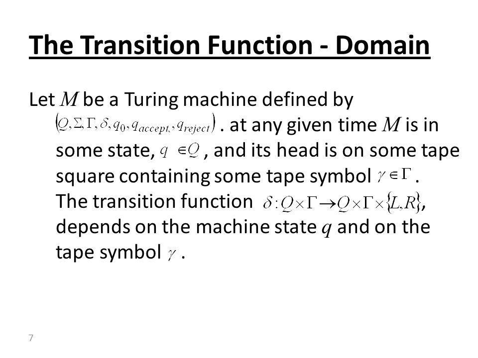 Let M be a Turing machine defined by. at any given time M is in some state,, and its head is on some tape square containing some tape symbol. The tran