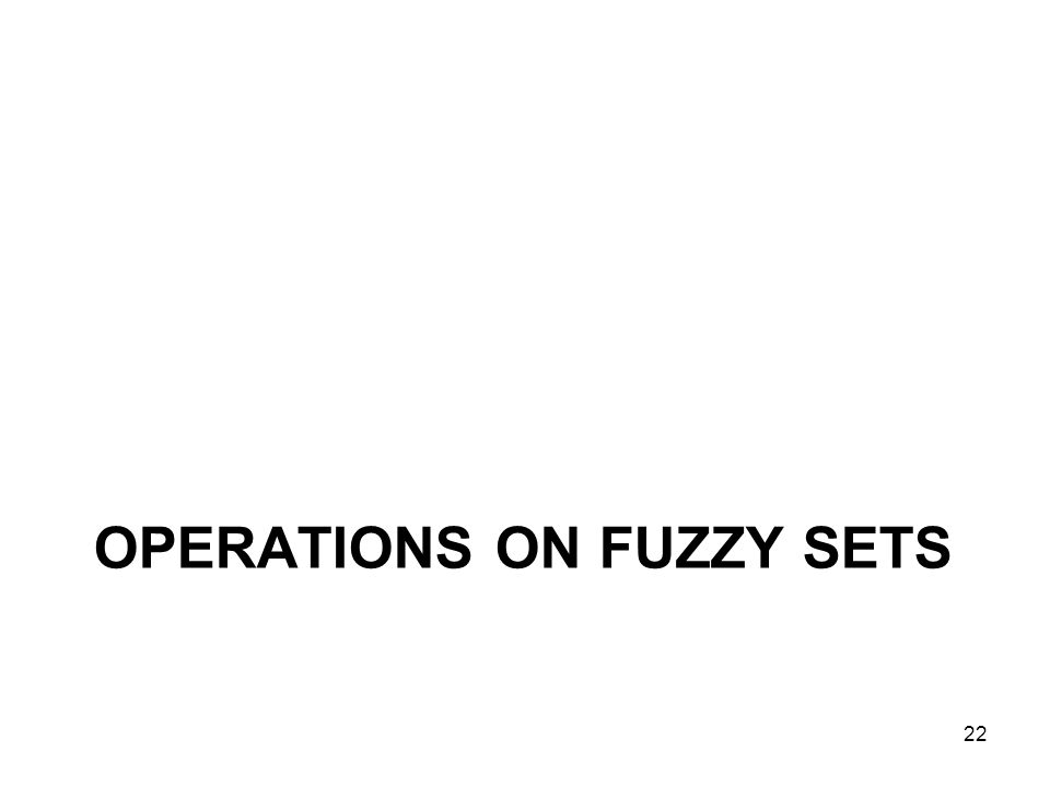 OPERATIONS ON FUZZY SETS 22