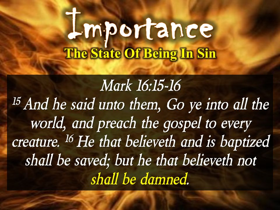 Mark 16:15-16 15 And he said unto them, Go ye into all the world, and preach the gospel to every creature.