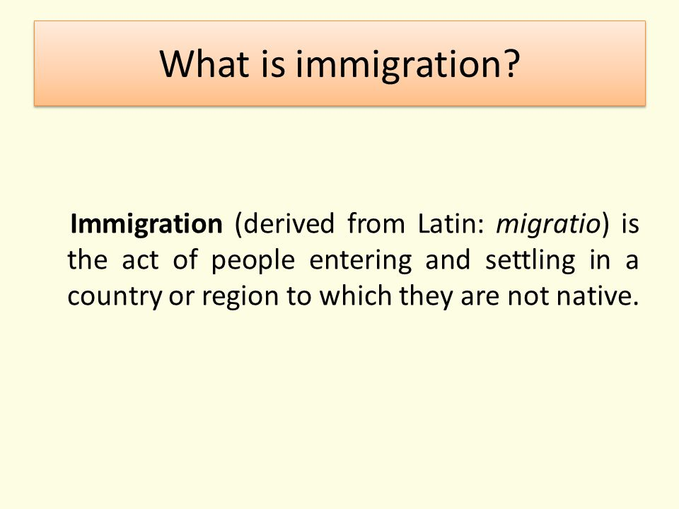 What is immigration? Immigration (derived from Latin: migratio) is the act of people entering and settling in a country or region to which they are no