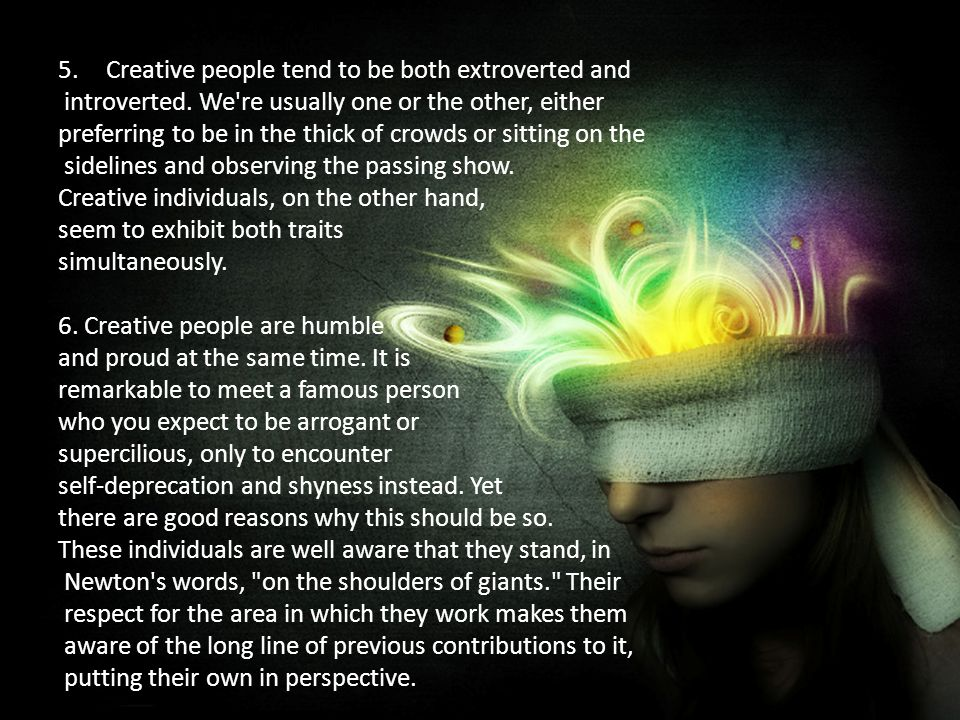 5.Creative people tend to be both extroverted and introverted.