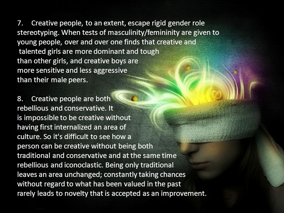 7.Creative people, to an extent, escape rigid gender role stereotyping.