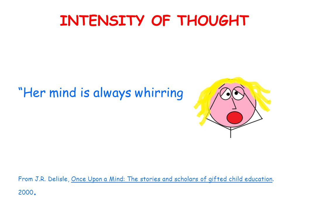 INTENSITY OF THOUGHT Her mind is always whirring. From J.R.