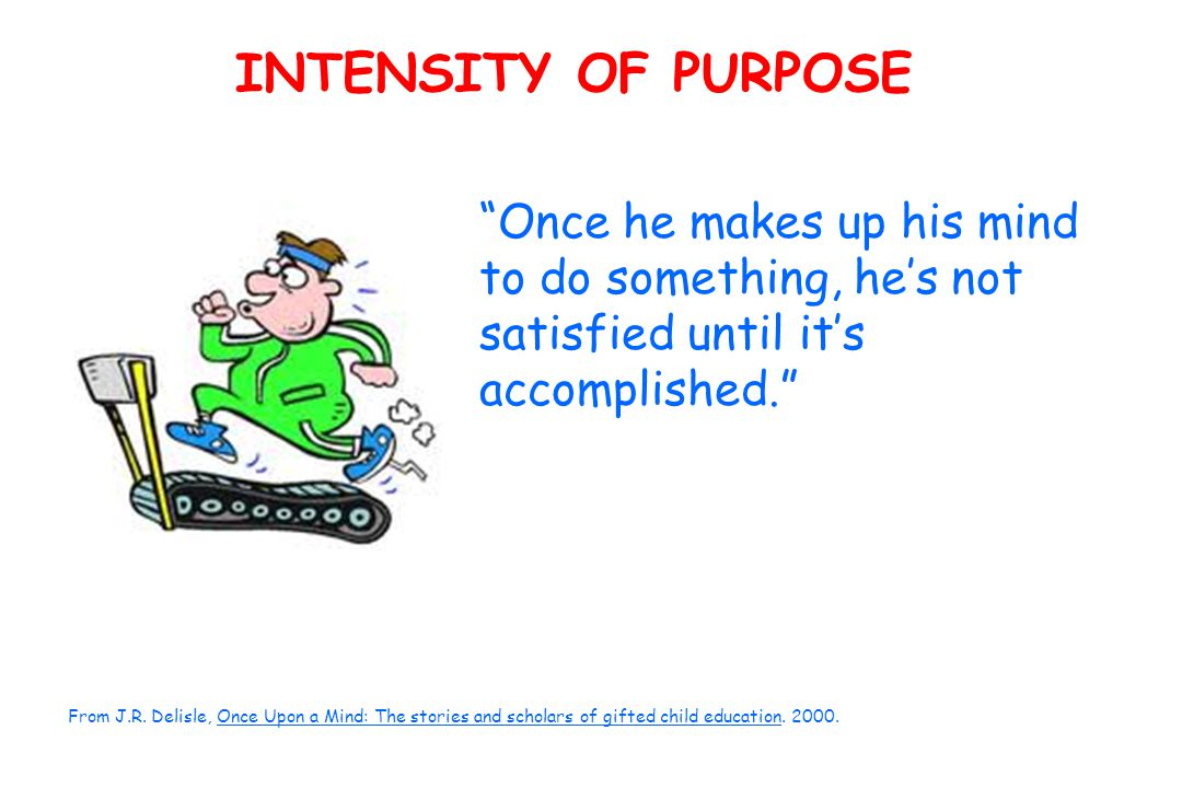 INTENSITY OF PURPOSE Once he makes up his mind to do something, he's not satisfied until it's accomplished. From J.R.