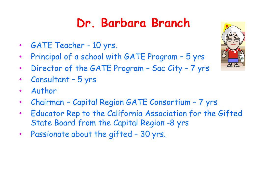 Dr. Barbara Branch GATE Teacher - 10 yrs.