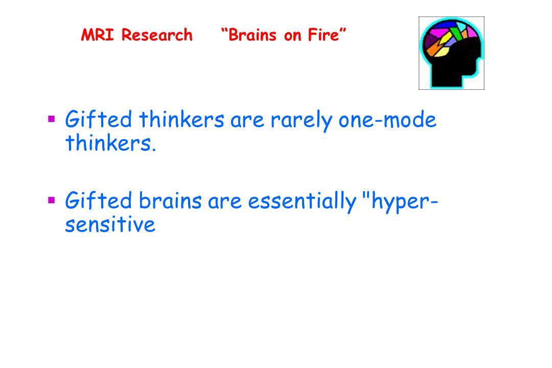 MRI Research Brains on Fire  Gifted thinkers are rarely one-mode thinkers.