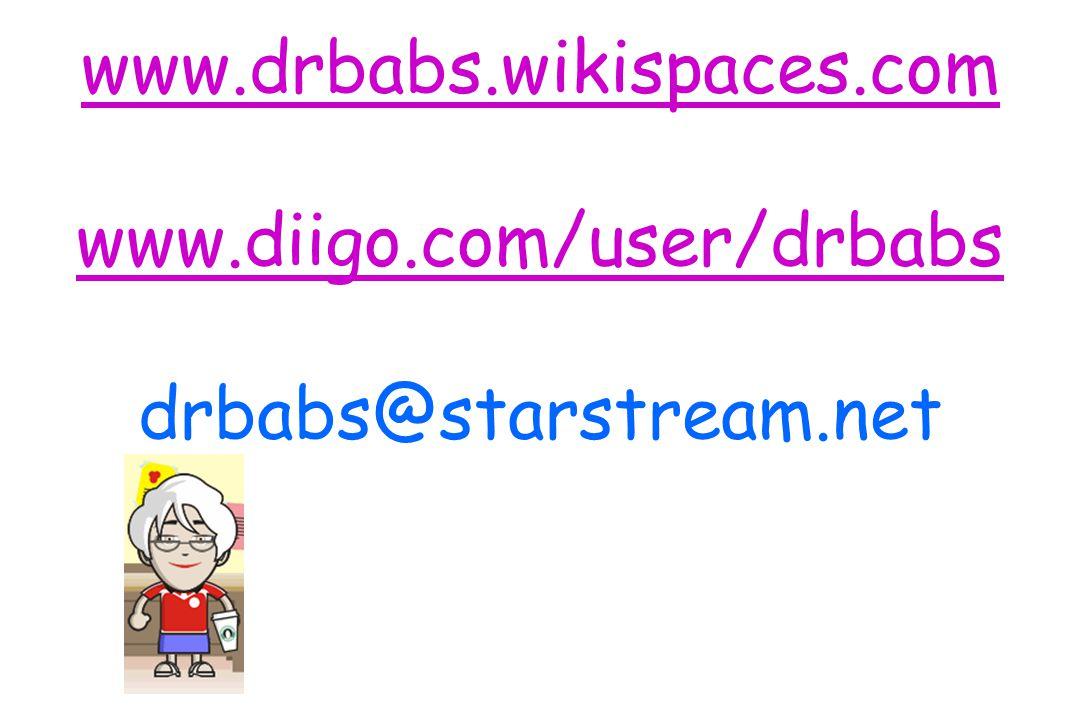 www.drbabs.wikispaces.com www.diigo.com/user/drbabs www.drbabs.wikispaces.com www.diigo.com/user/drbabs drbabs@starstream.net www.drbabs.wikispaces.com www.diigo.com/user/drbabs www.drbabs.wikispaces.com www.diigo.com/user/drbabs drbabs@starstream.net
