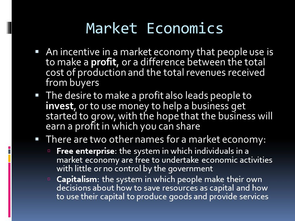 Market Economics  An incentive in a market economy that people use is to make a profit, or a difference between the total cost of production and the