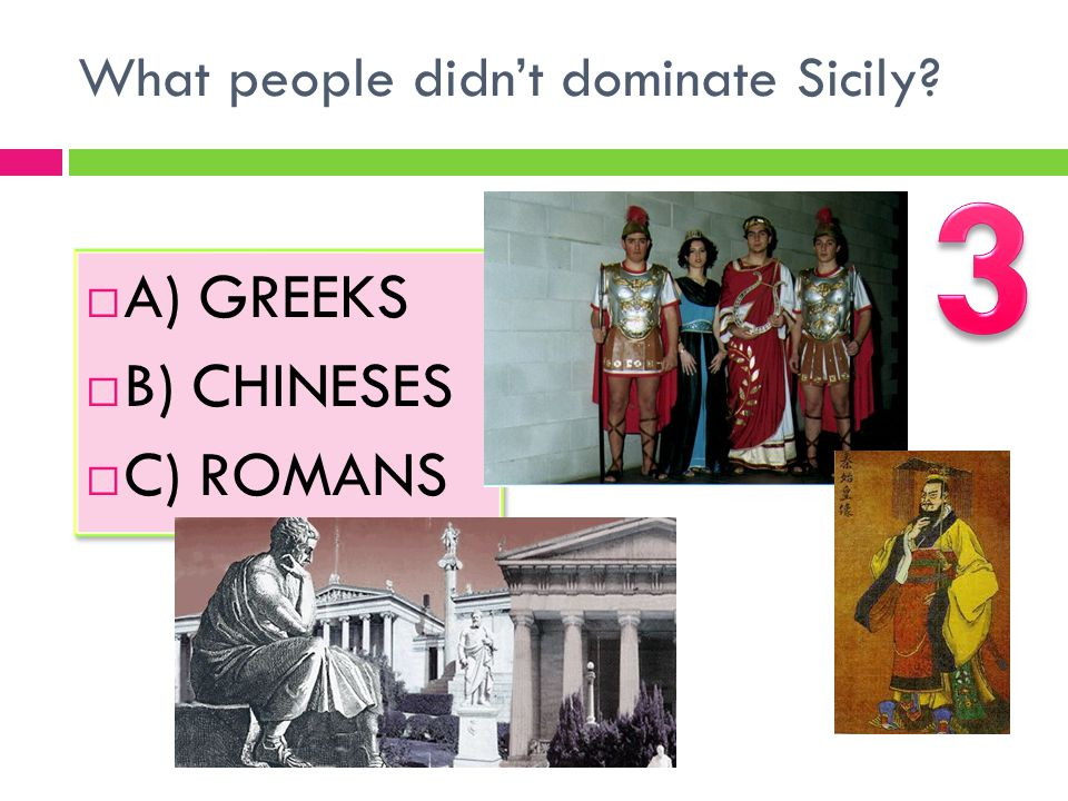 What people didn't dominate Sicily?  A) GREEKS  B) CHINESES  C) ROMANS  A) GREEKS  B) CHINESES  C) ROMANS