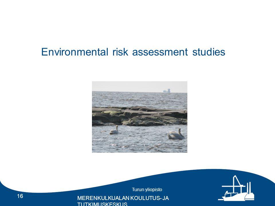 Turun yliopisto MERENKULKUALAN KOULUTUS- JA TUTKIMUSKESKUS Environmental risk assessment studies 16