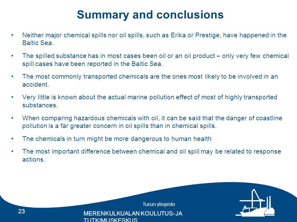 Turun yliopisto MERENKULKUALAN KOULUTUS- JA TUTKIMUSKESKUS Summary and conclusions Neither major chemical spills nor oil spills, such as Erika or Prestige, have happened in the Baltic Sea.