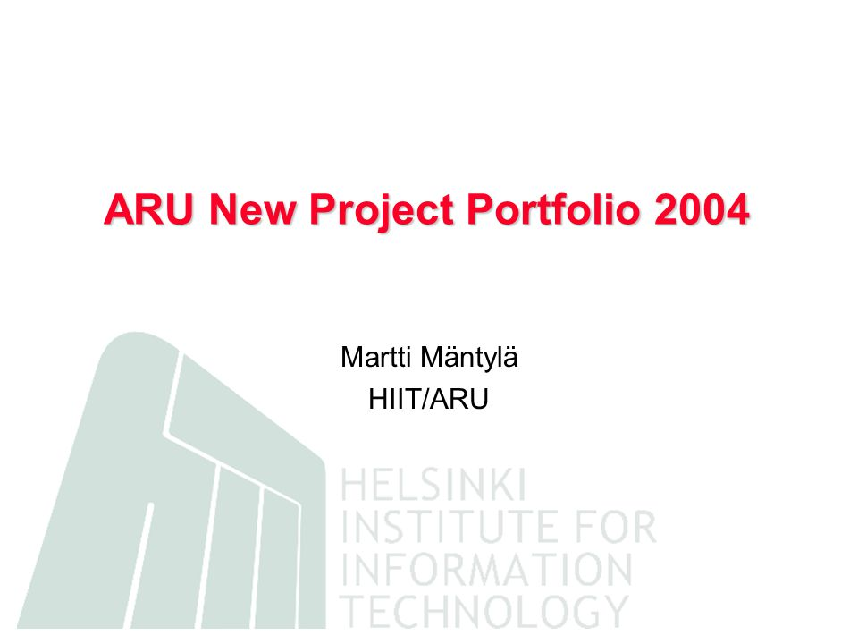 ARU New Project Portfolio 2004 Martti Mäntylä HIIT/ARU