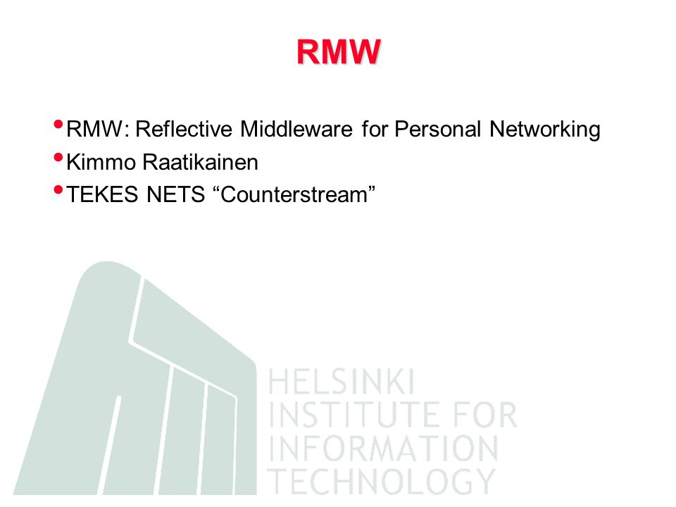 RMW RMW: Reflective Middleware for Personal Networking Kimmo Raatikainen TEKES NETS Counterstream