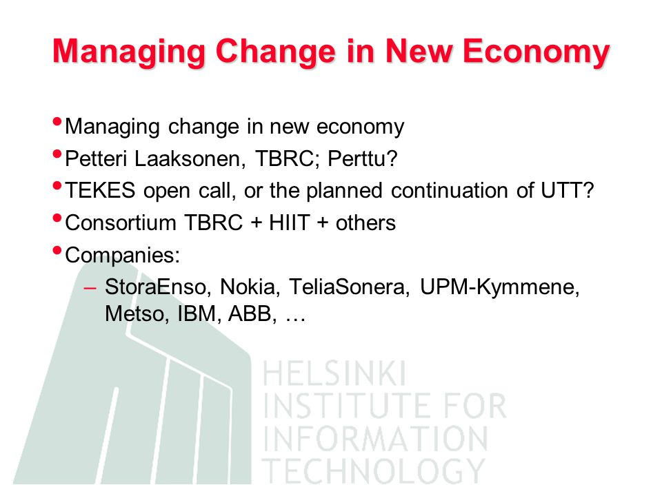 Managing Change in New Economy Managing change in new economy Petteri Laaksonen, TBRC; Perttu.
