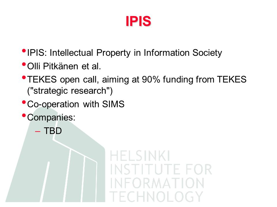 IPIS IPIS: Intellectual Property in Information Society Olli Pitkänen et al.