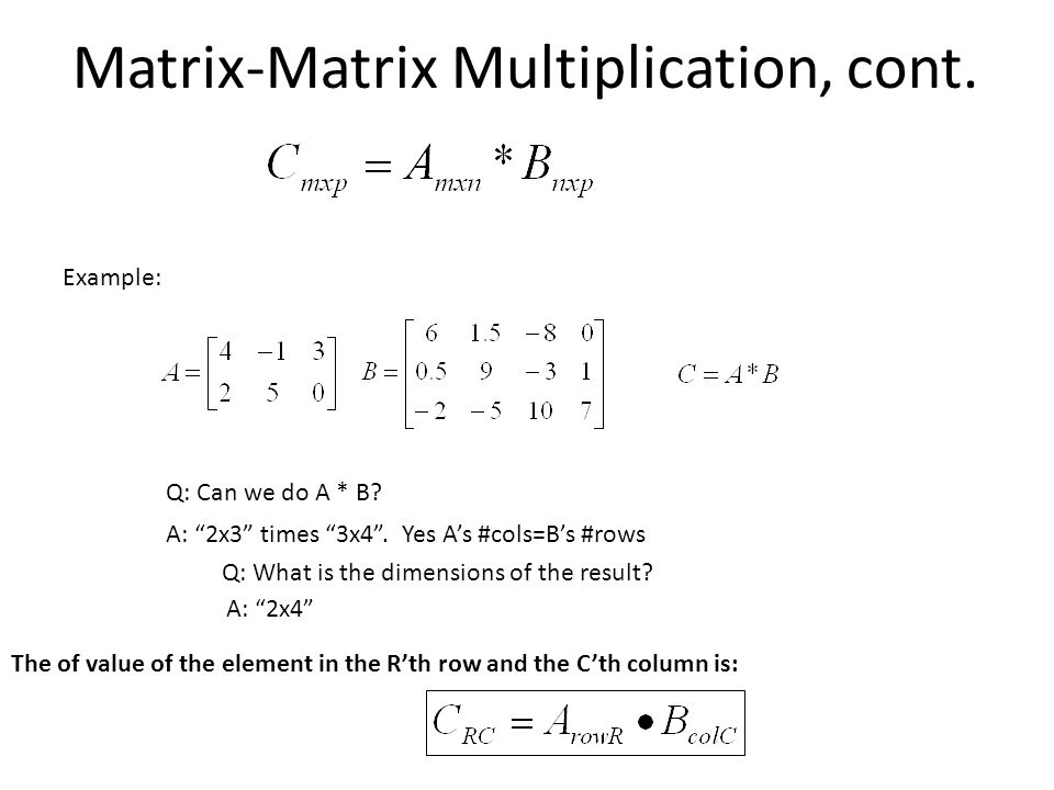 Matrix-Matrix Multiplication, cont. Example: Q: Can we do A * B.