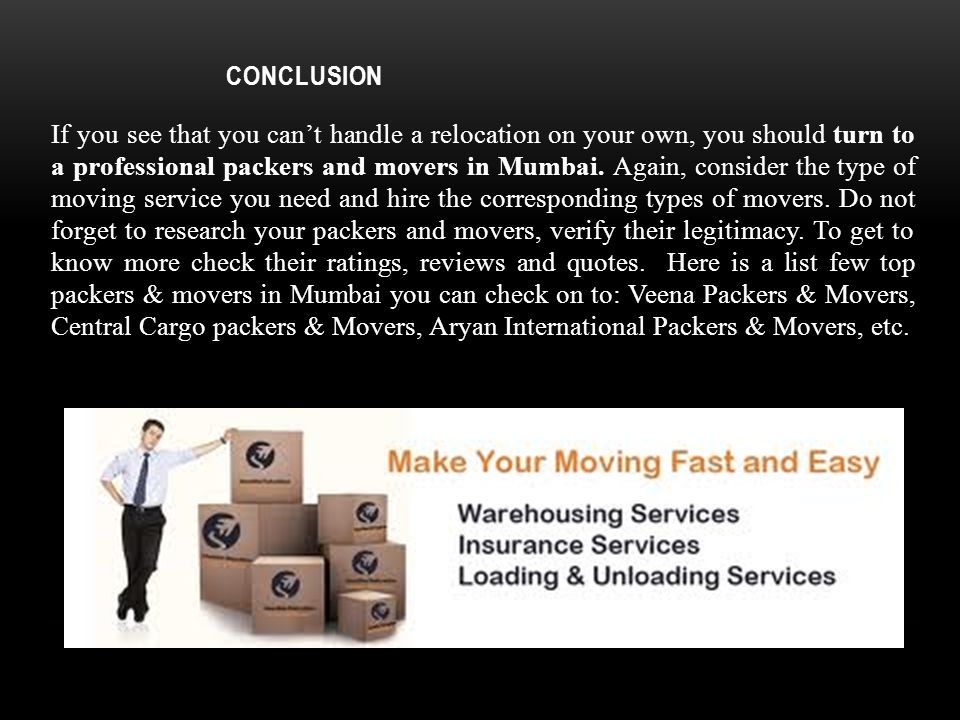 CONCLUSION If you see that you can't handle a relocation on your own, you should turn to a professional packers and movers in Mumbai.