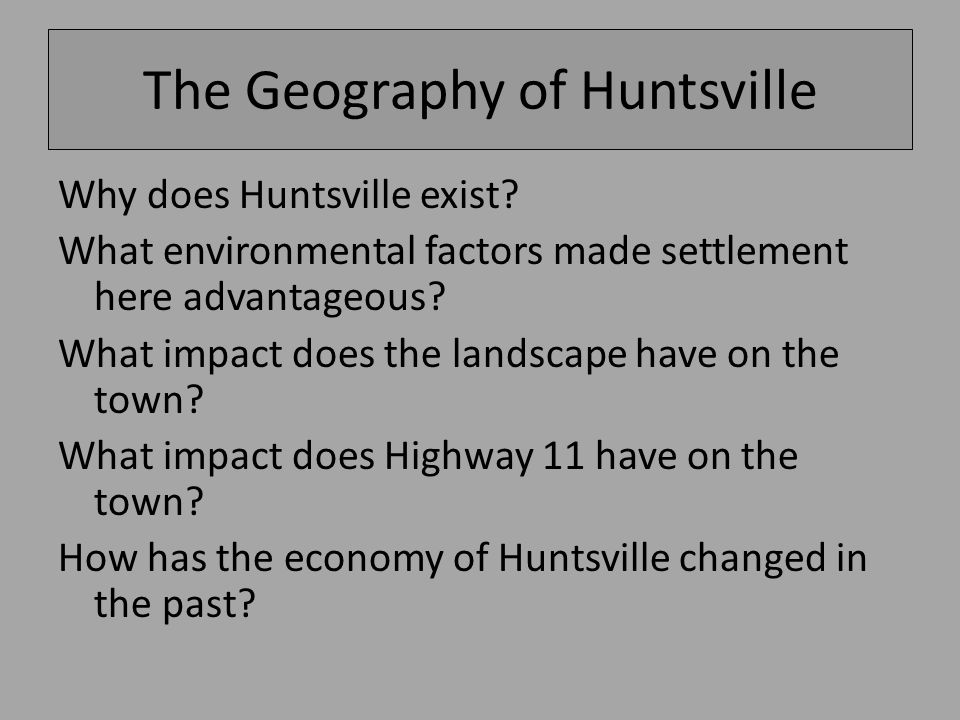 The Geography of Huntsville Why does Huntsville exist.