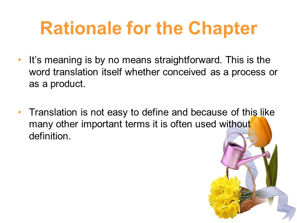 Definition A popular view of translation is that it involves a transfer of meaning from one language to another, and this is reflected in it's Latin root translatum a form of the verb transferre which means to carry across .